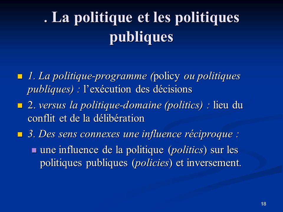 18. La politique et les politiques publiques 1. La politique-programme (policy ou politiques publiques) : l'exécution des décisions 1. La politique-pr