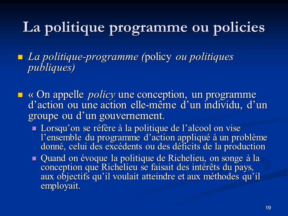 19 La politique programme ou policies La politique-programme (policy ou politiques publiques) La politique-programme (policy ou politiques publiques)
