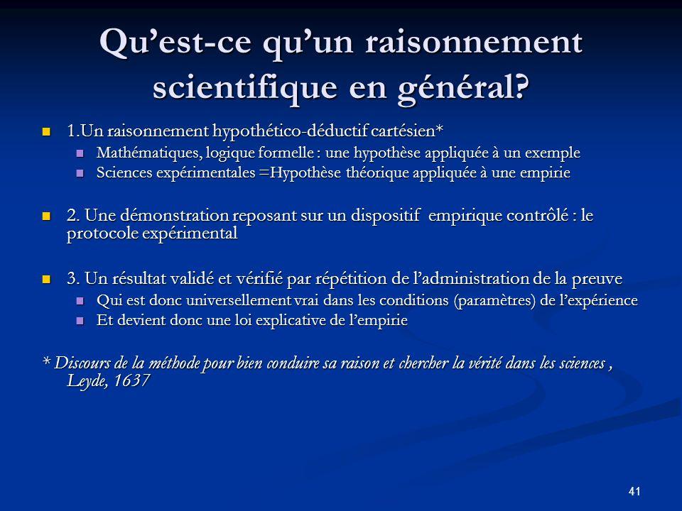 41 Qu'est-ce qu'un raisonnement scientifique en général? 1.Un raisonnement hypothético-déductif cartésien* 1.Un raisonnement hypothético-déductif cart