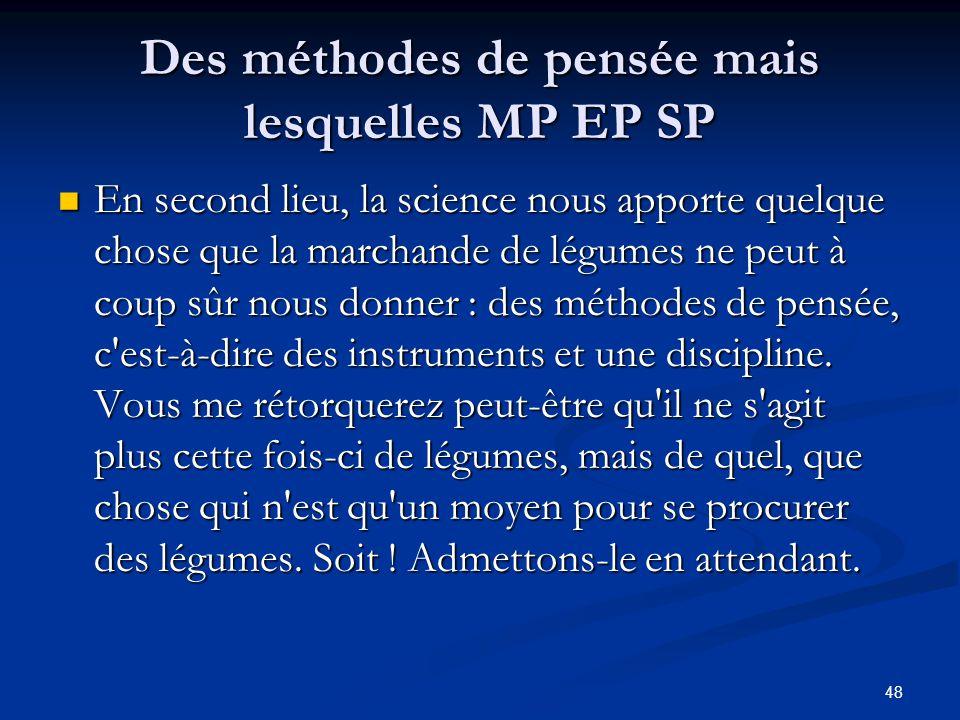 48 Des méthodes de pensée mais lesquelles MP EP SP En second lieu, la science nous apporte quelque chose que la marchande de légumes ne peut à coup sû