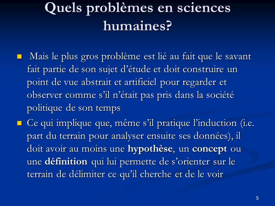 5 Quels problèmes en sciences humaines? Mais le plus gros problème est lié au fait que le savant fait partie de son sujet d'étude et doit construire u