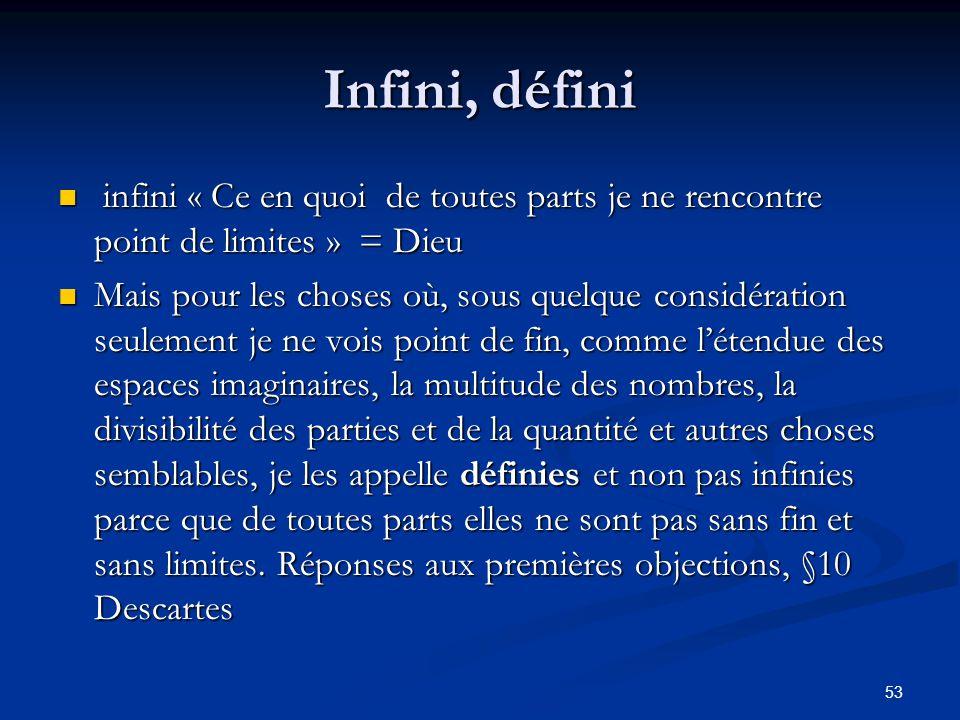 53 Infini, défini infini « Ce en quoi de toutes parts je ne rencontre point de limites » = Dieu infini « Ce en quoi de toutes parts je ne rencontre po