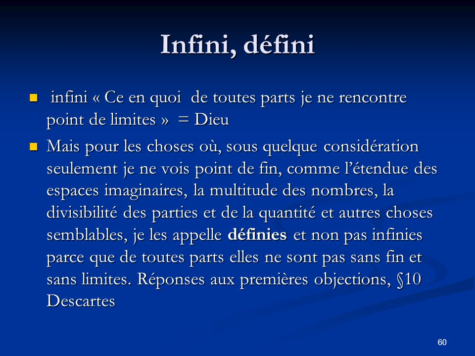 60 Infini, défini infini « Ce en quoi de toutes parts je ne rencontre point de limites » = Dieu infini « Ce en quoi de toutes parts je ne rencontre po