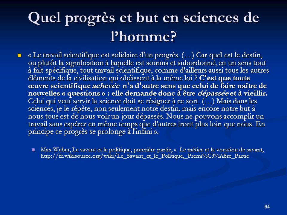 64 Quel progrès et but en sciences de l'homme? « Le travail scientifique est solidaire d'un progrès. (…) Car quel est le destin, ou plutôt la signific