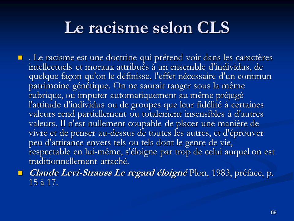 68 Le racisme selon CLS. Le racisme est une doctrine qui prétend voir dans les caractères intellectuels et moraux attribués à un ensemble d'individus,