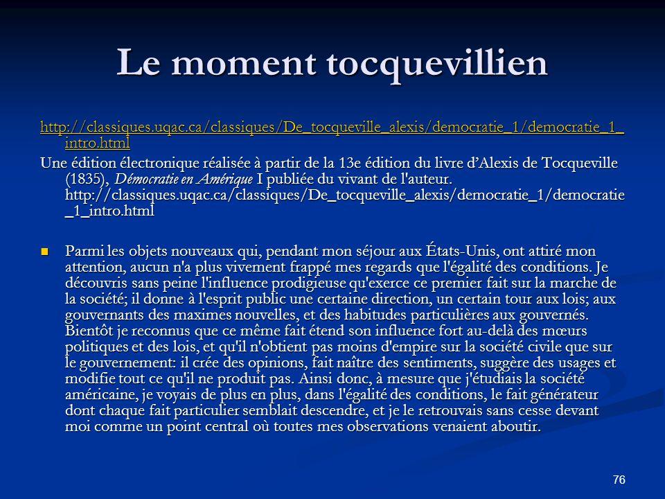 76 Le moment tocquevillien http://classiques.uqac.ca/classiques/De_tocqueville_alexis/democratie_1/democratie_1_ intro.html http://classiques.uqac.ca/