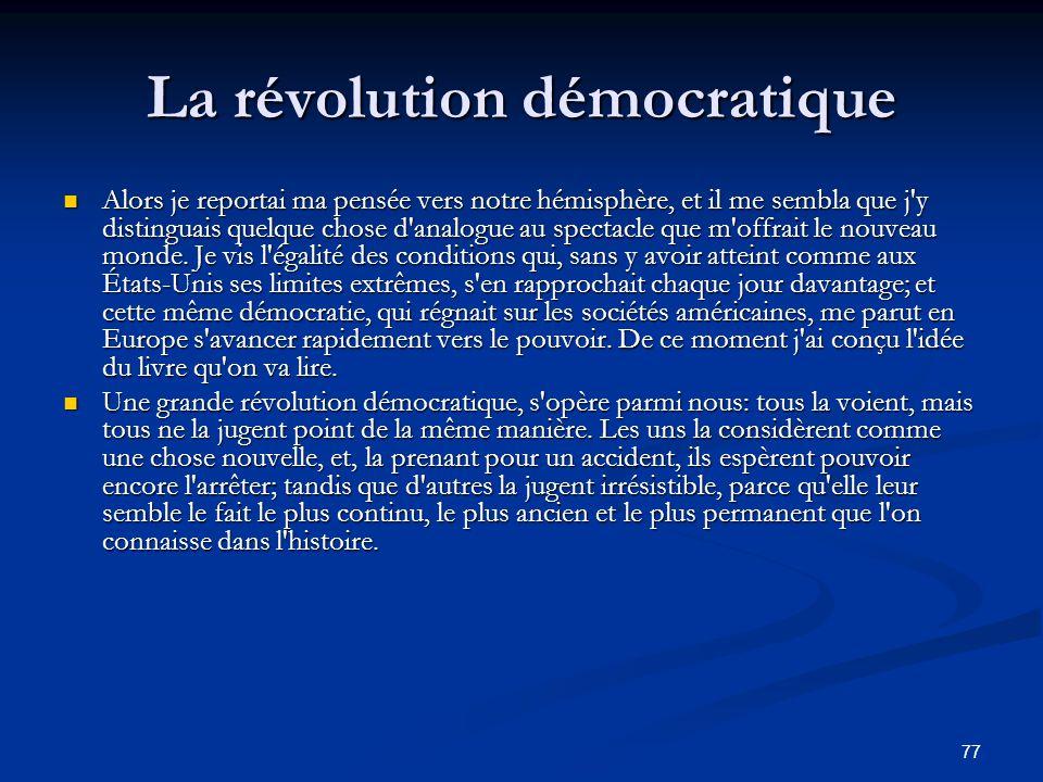 77 La révolution démocratique Alors je reportai ma pensée vers notre hémisphère, et il me sembla que j'y distinguais quelque chose d'analogue au spect
