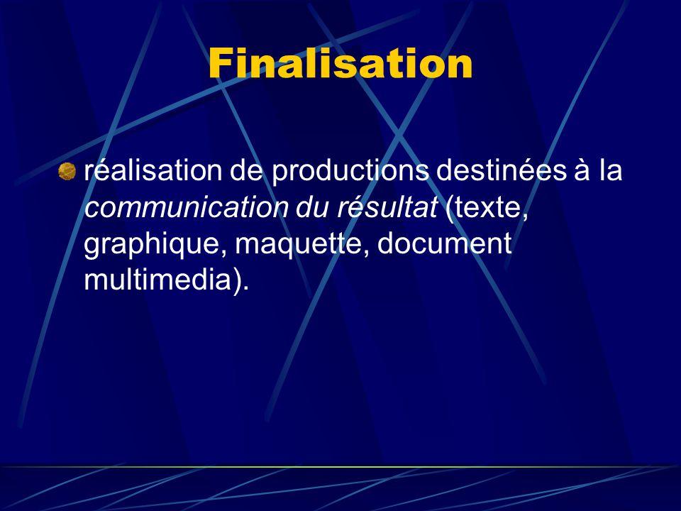 Finalisation réalisation de productions destinées à la communication du résultat (texte, graphique, maquette, document multimedia).