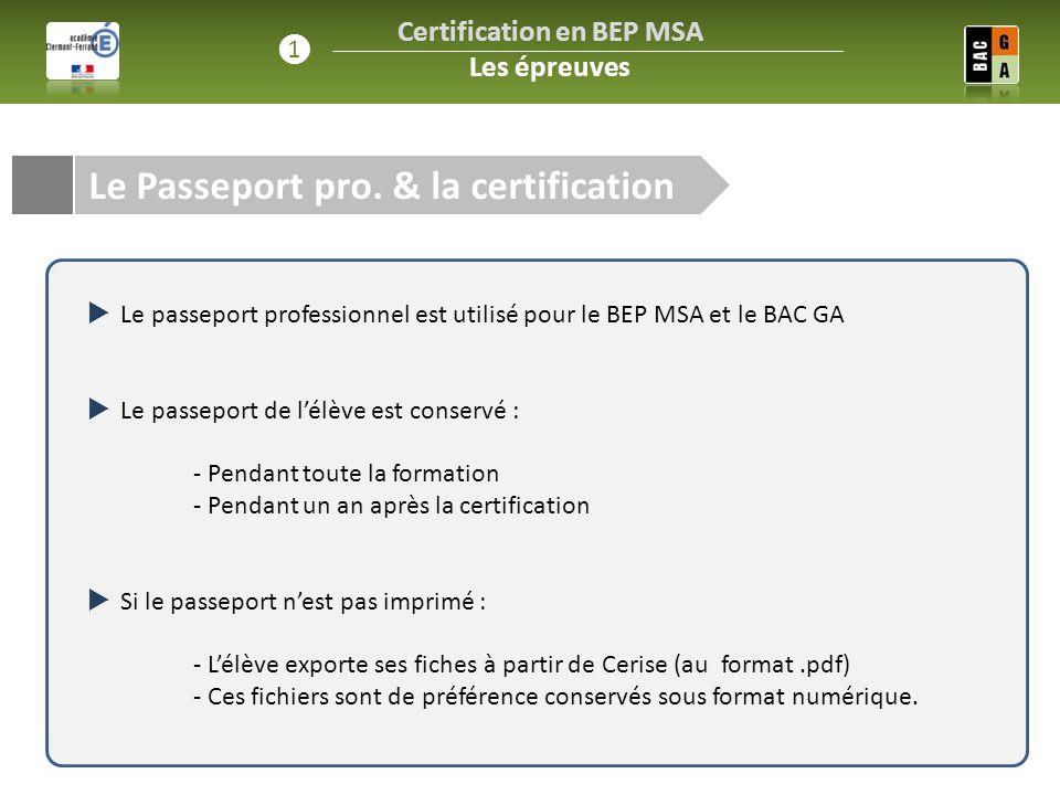 Certification en BEP MSA Les épreuves ❶ L'intégration du PP  Le passeport professionnel est utilisé pour le BEP MSA et le BAC GA  Le passeport de l'