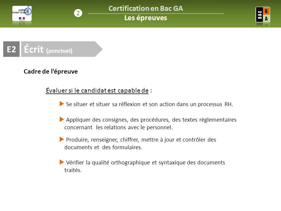 Écrit (ponctuel) E2 Cadre de l'épreuve Évaluer si le candidat est capable de : Certification en Bac GA Les épreuves ❷  Se situer et situer sa réflexi