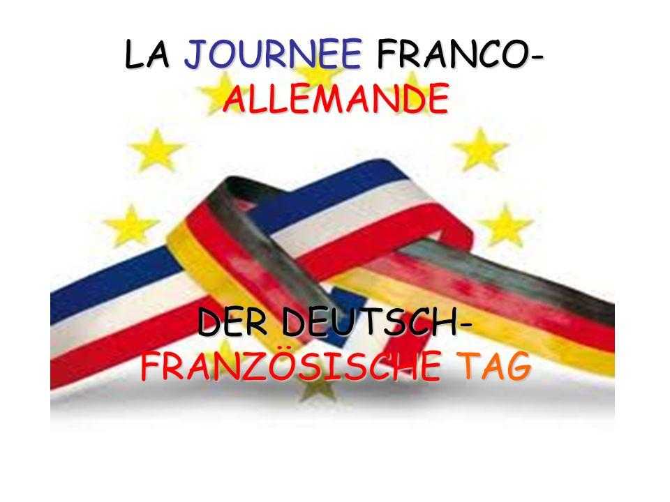 LA JOURNEE FRANCO- ALLEMANDE Le 22 janvier 1963, le président de la République française, Charles DE GAULLE et le chancelier allemand Konrad ADENAUER signèrent le Traité de l'Elysée, pour marquer enfin après deux guerres mondiales, l'amitié entre les deux pays.