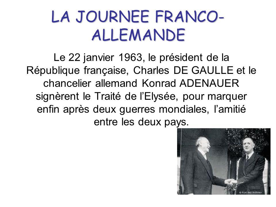 LA JOURNEE FRANCO- ALLEMANDE Le 22 janvier 1963, le président de la République française, Charles DE GAULLE et le chancelier allemand Konrad ADENAUER