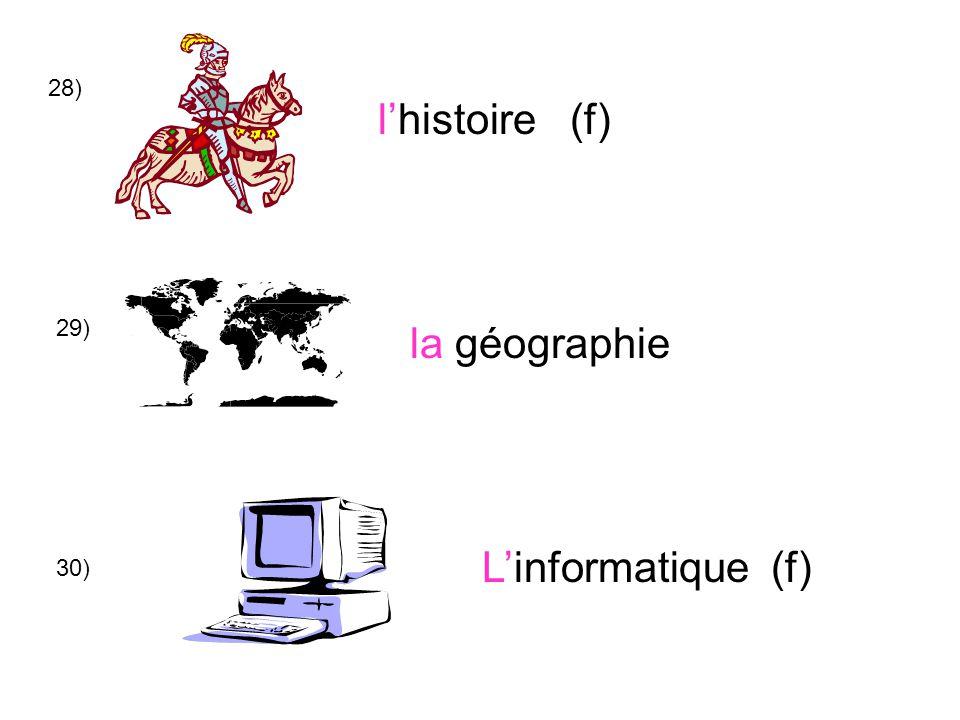 28) la géographie L'informatique (f) l'histoire (f) 29) 30)