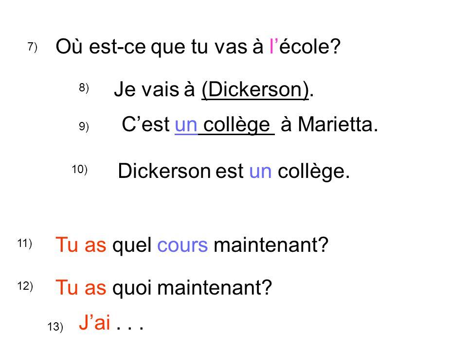 7) Où est-ce que tu vas à l'école. 8) Je vais à (Dickerson).