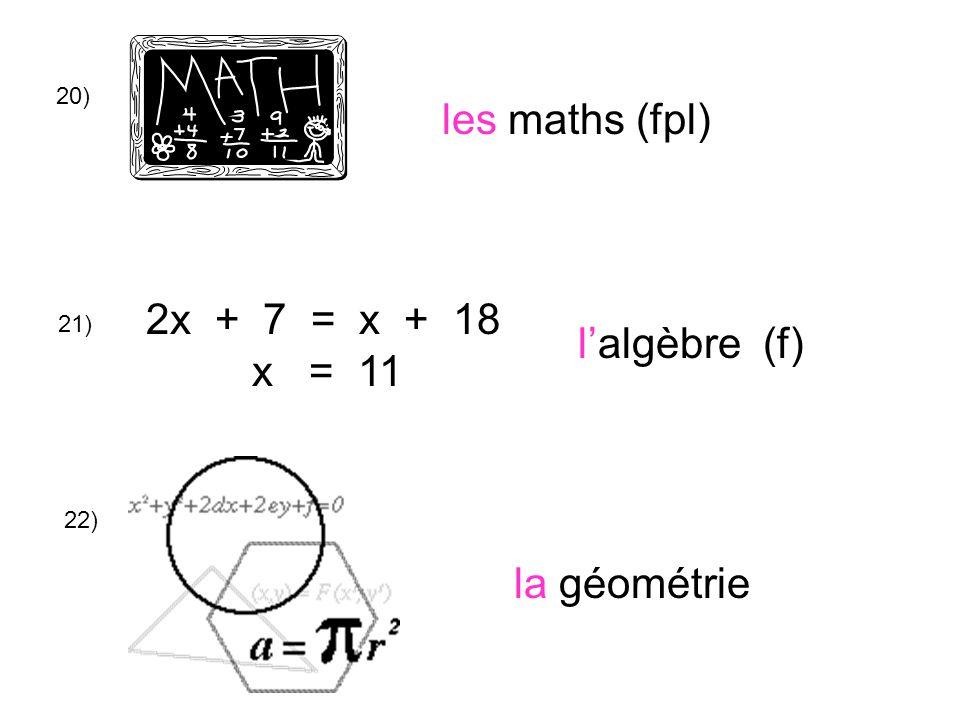 20) les maths (fpl) 21) 2x + 7 = x + 18 x = 11 l'algèbre (f) la géométrie 22)