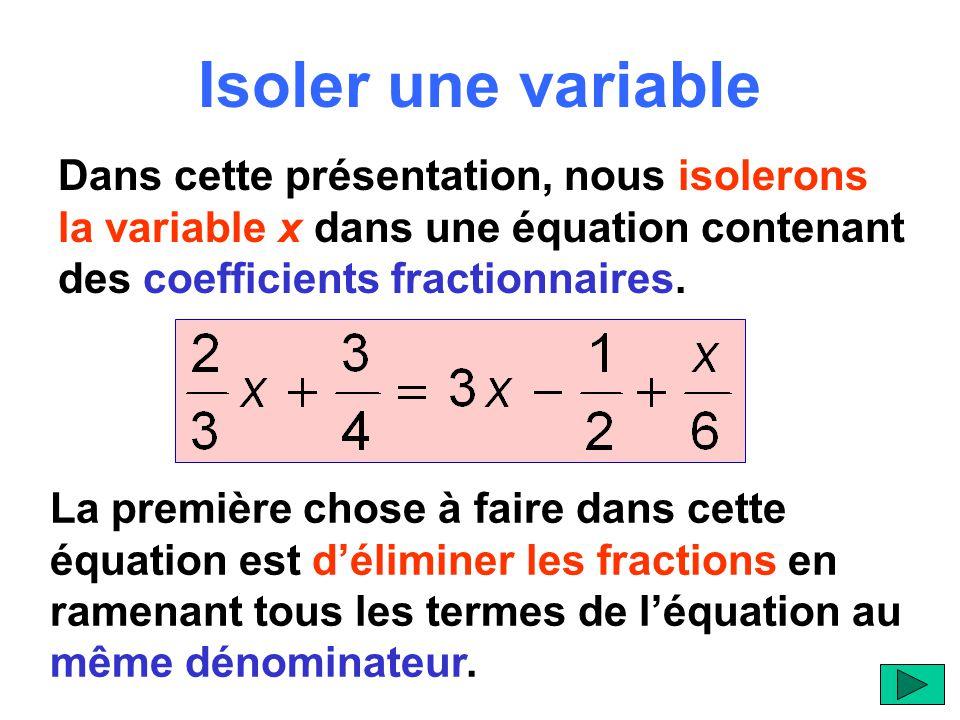 Isoler une variable Dans cette présentation, nous isolerons la variable x dans une équation contenant des coefficients fractionnaires. La première cho