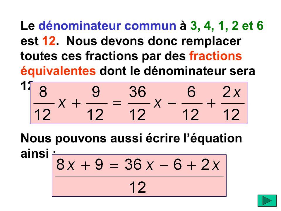Le dénominateur commun à 3, 4, 1, 2 et 6 est 12. Nous devons donc remplacer toutes ces fractions par des fractions équivalentes dont le dénominateur s
