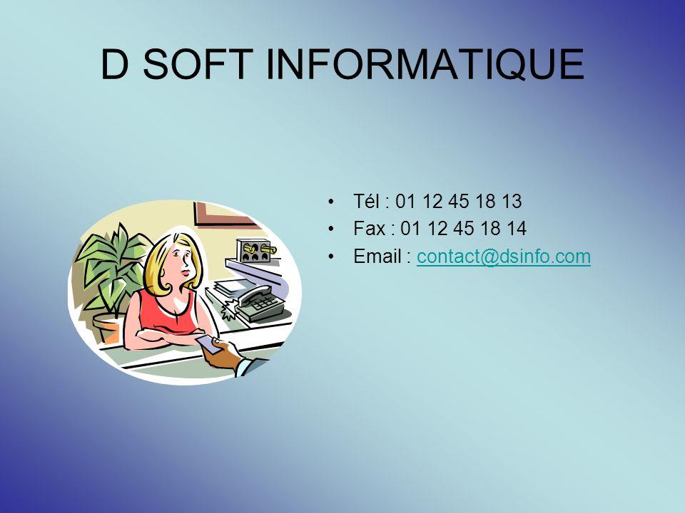 D SOFT INFORMATIQUE Tél : 01 12 45 18 13 Fax : 01 12 45 18 14 Email : contact@dsinfo.comcontact@dsinfo.com