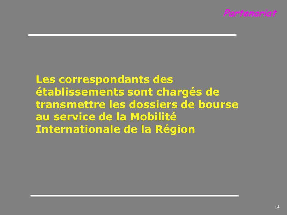 14 Les correspondants des établissements sont chargés de transmettre les dossiers de bourse au service de la Mobilité Internationale de la Région Partenariat