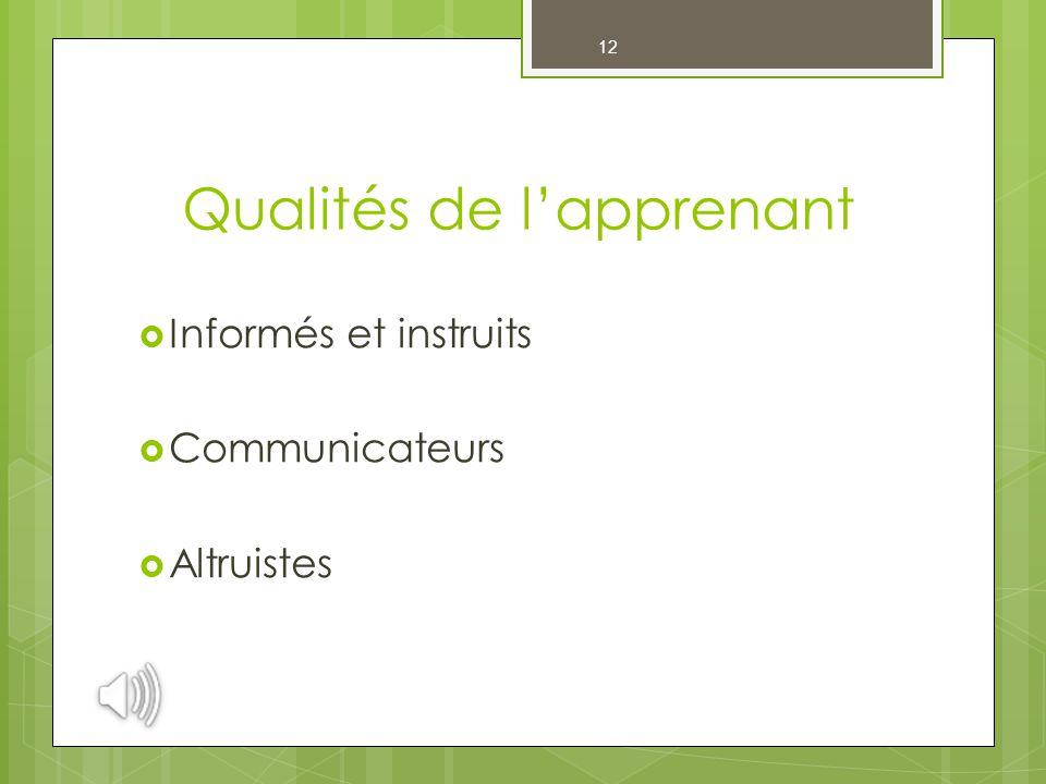 12 Qualités de l'apprenant  Informés et instruits  Communicateurs  Altruistes