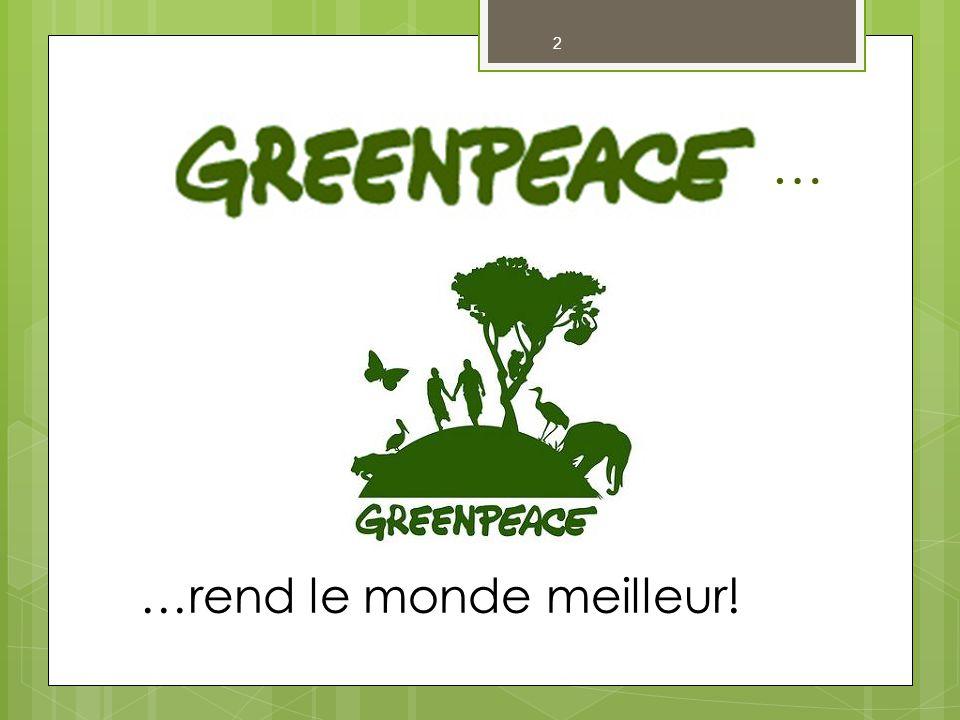 13 Comment Greenpeace rend le monde meilleur .