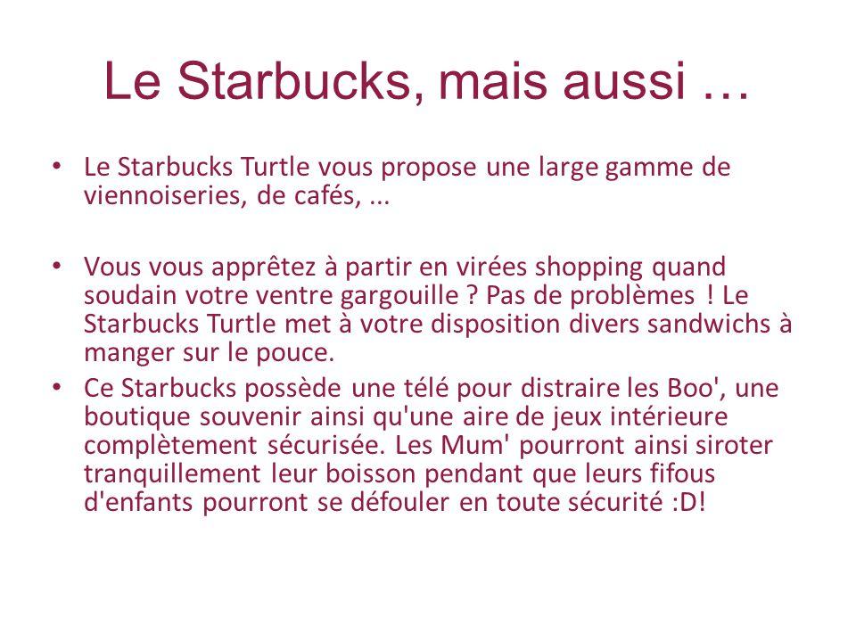 Le Starbucks, mais aussi … Le Starbucks Turtle vous propose une large gamme de viennoiseries, de cafés,...