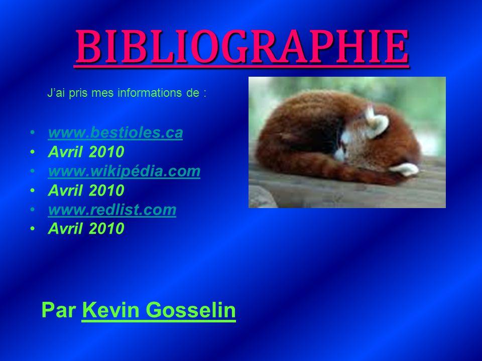 BIBLIOGRAPHIE www.bestioles.ca Avril 2010 www.wikipédia.com Avril 2010 www.redlist.com Avril 2010 J'ai pris mes informations de : Par Kevin Gosselin