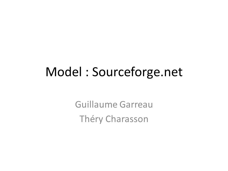 Model : Sourceforge.net Guillaume Garreau Théry Charasson