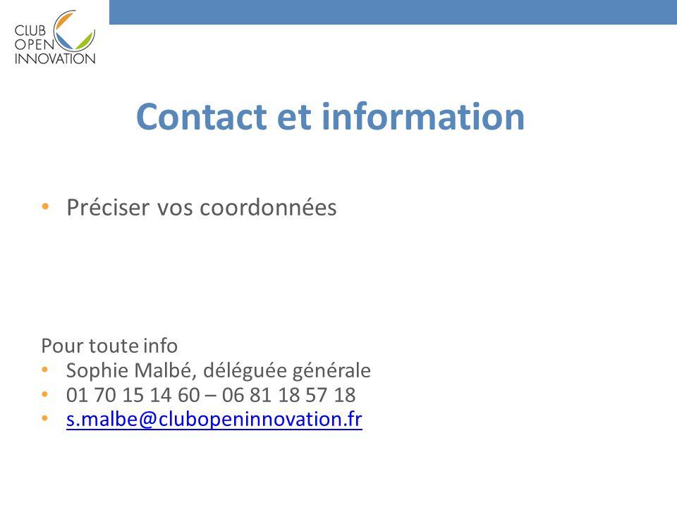 Contact et information Préciser vos coordonnées Pour toute info Sophie Malbé, déléguée générale 01 70 15 14 60 – 06 81 18 57 18 s.malbe@clubopeninnovation.fr