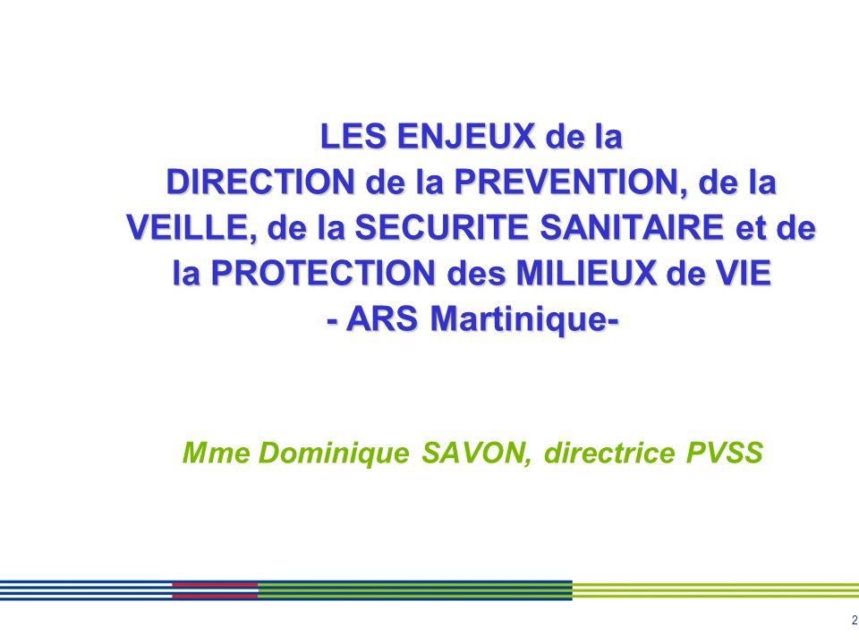 2 LES ENJEUX de la DIRECTION de la PREVENTION, de la VEILLE, de la SECURITE SANITAIRE et de la PROTECTION des MILIEUX de VIE - ARS Martinique- LES ENJ