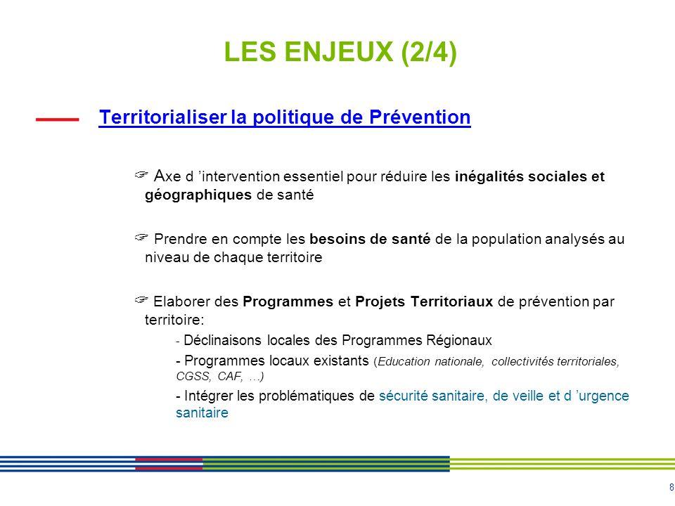 8 LES ENJEUX (2/4) Territorialiser la politique de Prévention  A xe d 'intervention essentiel pour réduire les inégalités sociales et géographiques d