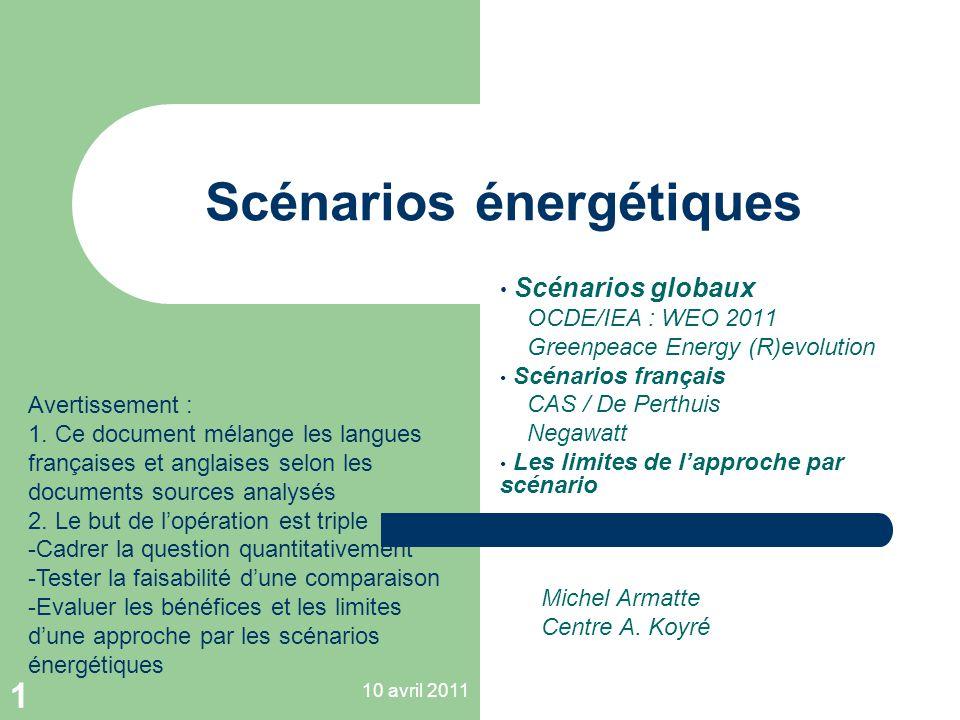 10 avril 2011 1 Scénarios énergétiques Scénarios globaux OCDE/IEA : WEO 2011 Greenpeace Energy (R)evolution Scénarios français CAS / De Perthuis Negaw