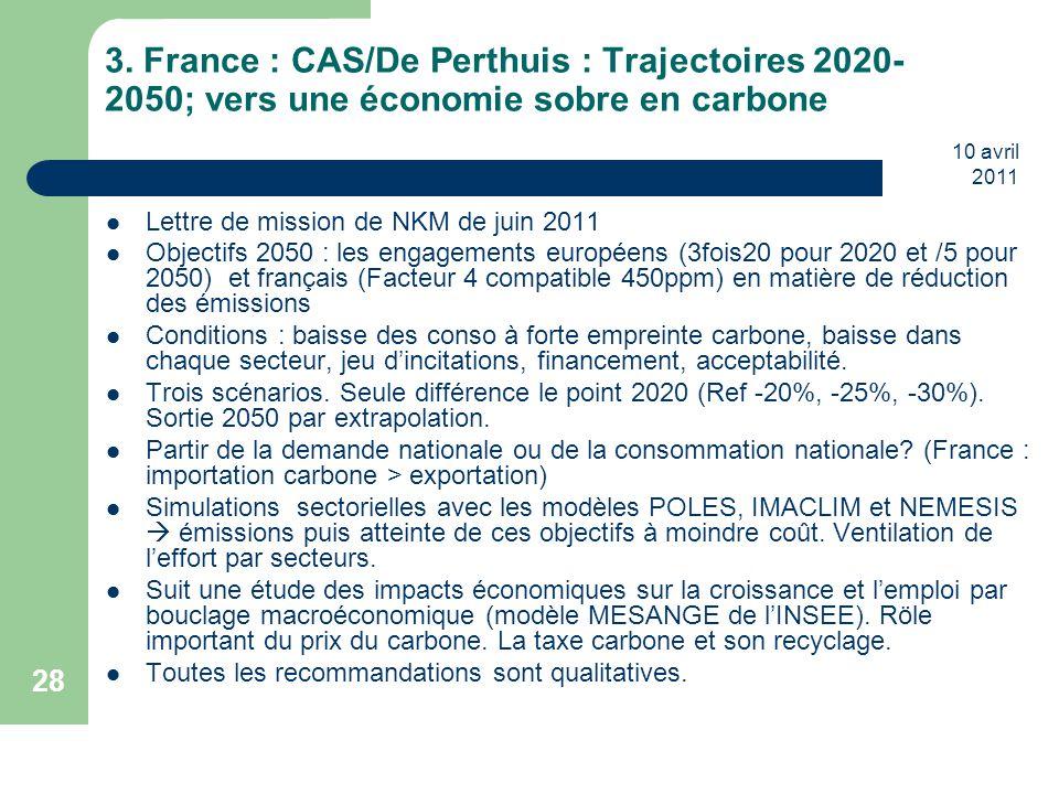 10 avril 2011 28 3. France : CAS/De Perthuis : Trajectoires 2020- 2050; vers une économie sobre en carbone Lettre de mission de NKM de juin 2011 Objec