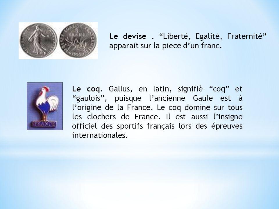 """Le devise. """"Liberté, Egalité, Fraternité"""" apparait sur la piece d'un franc. Le coq. Gallus, en latin, signifiè """"coq"""" et """"gaulois"""", puisque l'ancienne"""
