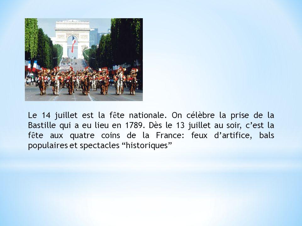 Le 14 juillet est la f ȇ te nationale. On célèbre la prise de la Bastille qui a eu lieu en 1789. Dès le 13 juillet au soir, c'est la f ȇ te aux quatre
