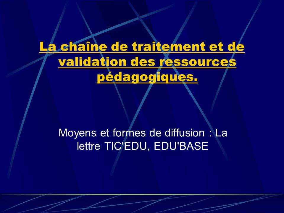 La chaîne de traitement et de validation des ressources pédagogiques. Moyens et formes de diffusion : La lettre TIC'EDU, EDU'BASE