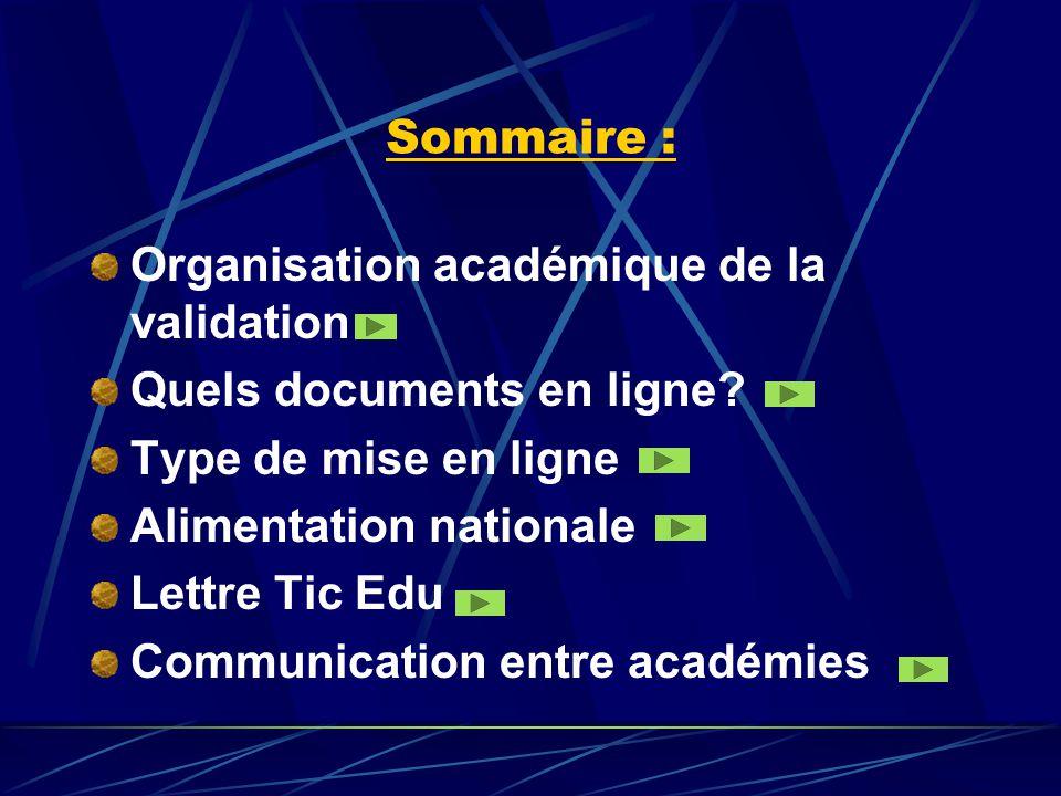 Sommaire : Organisation académique de la validation Quels documents en ligne? Type de mise en ligne Alimentation nationale Lettre Tic Edu Communicatio