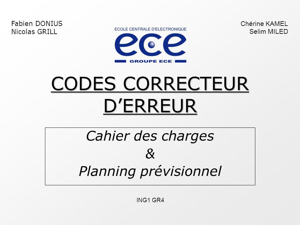 CODES CORRECTEUR D'ERREUR Cahier des charges & Planning prévisionnel Fabien DONIUS Nicolas GRILL Chérine KAMEL Selim MILED ING1 GR4