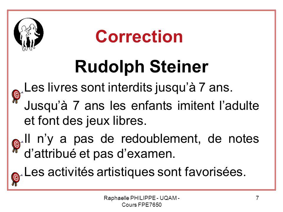 Raphaelle PHILIPPE - UQAM - Cours FPE7650 7 Correction Rudolph Steiner Les livres sont interdits jusqu'à 7 ans. Jusqu'à 7 ans les enfants imitent l'ad