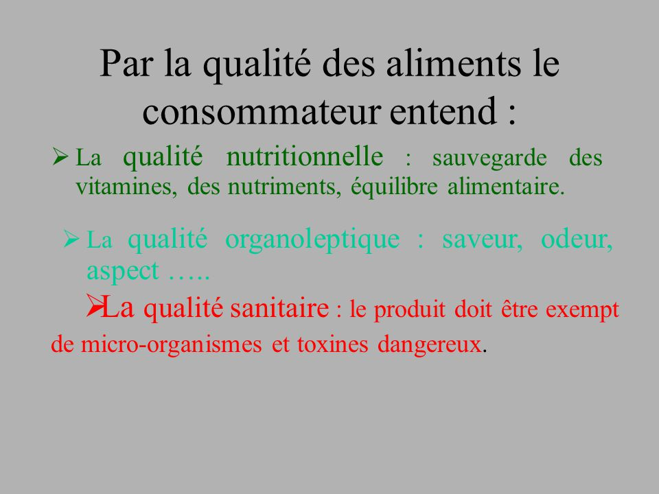 Par la qualité des aliments le consommateur entend :  La qualité nutritionnelle : sauvegarde des vitamines, des nutriments, équilibre alimentaire. 