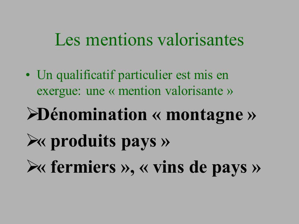 Les mentions valorisantes Un qualificatif particulier est mis en exergue: une « mention valorisante »  Dénomination « montagne »  « produits pays »