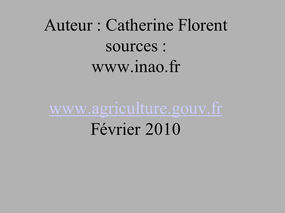 Auteur : Catherine Florent sources : www.inao.fr www.agriculture.gouv.fr Février 2010 www.agriculture.gouv.fr