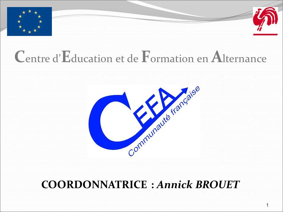 C entre d' E ducation et de F ormation en A lternance COORDONNATRICE : Annick BROUET 1
