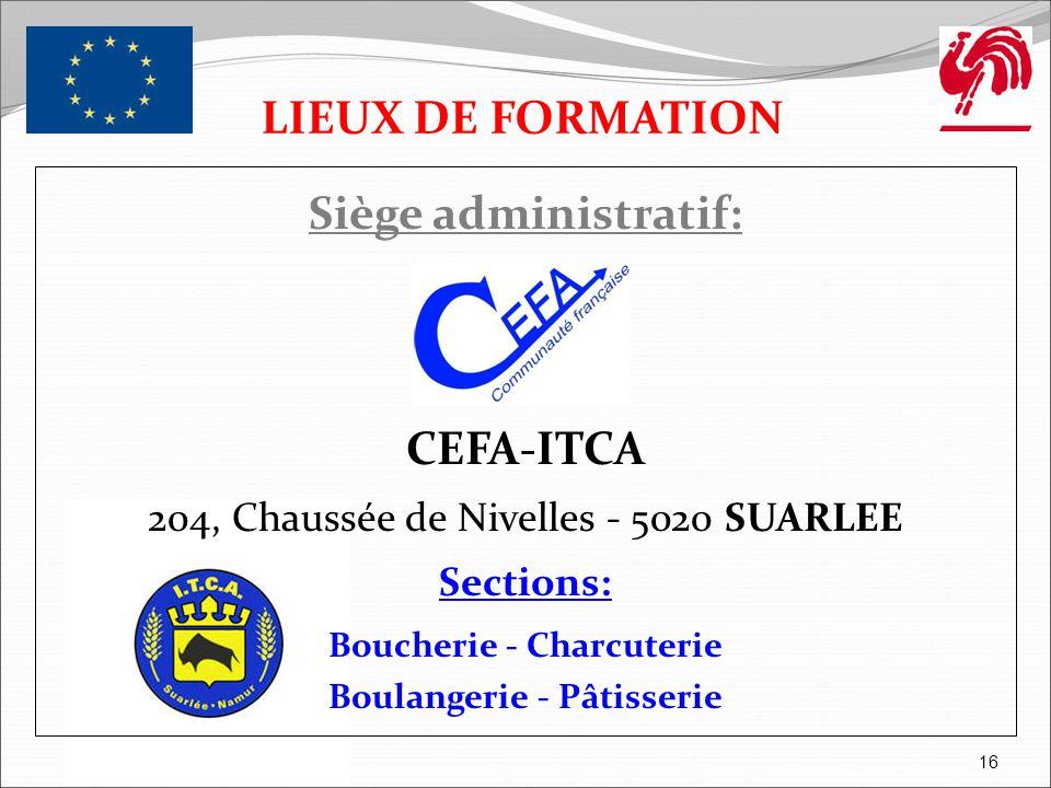 Siège administratif: CEFA-ITCA 204, Chaussée de Nivelles - 5020 SUARLEE Sections: Boucherie - Charcuterie Boulangerie - Pâtisserie 16 LIEUX DE FORMATI