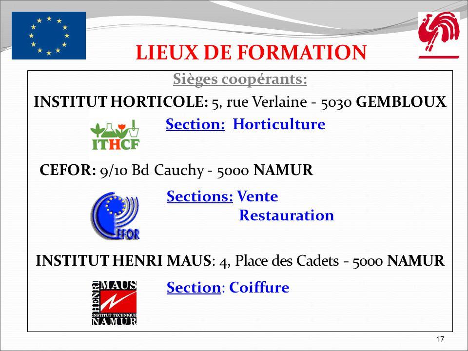 Sièges coopérants: INSTITUT HORTICOLE: 5, rue Verlaine - 5030 GEMBLOUX Section: Horticulture CEFOR: 9/10 Bd Cauchy - 5000 NAMUR Sections: Vente Restau