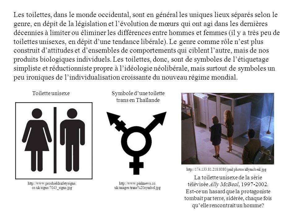 Les toilettes, dans le monde occidental, sont en général les uniques lieux séparés selon le genre, en dépit de la législation et l'évolution de mœurs qui ont agi dans les dernières décennies à limiter ou éliminer les différences entre hommes et femmes (il y a très peu de toilettes unisexes, en dépit d'une tendance libérale).
