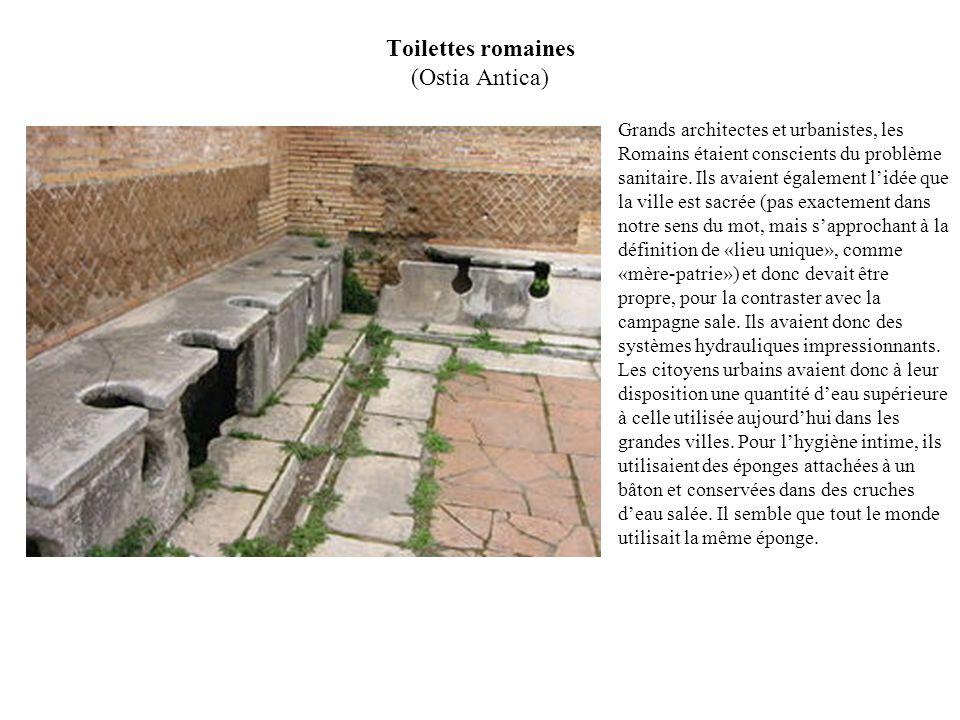 Toilettes romaines (Ostia Antica) Grands architectes et urbanistes, les Romains étaient conscients du problème sanitaire.