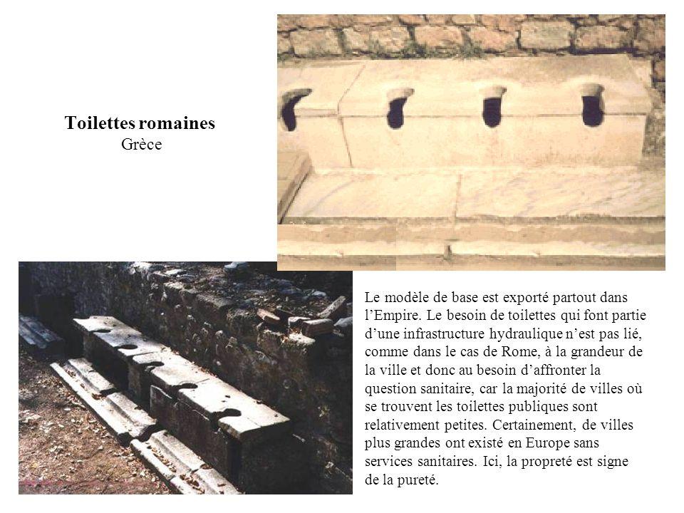 Toilettes romaines Grèce Le modèle de base est exporté partout dans l'Empire.