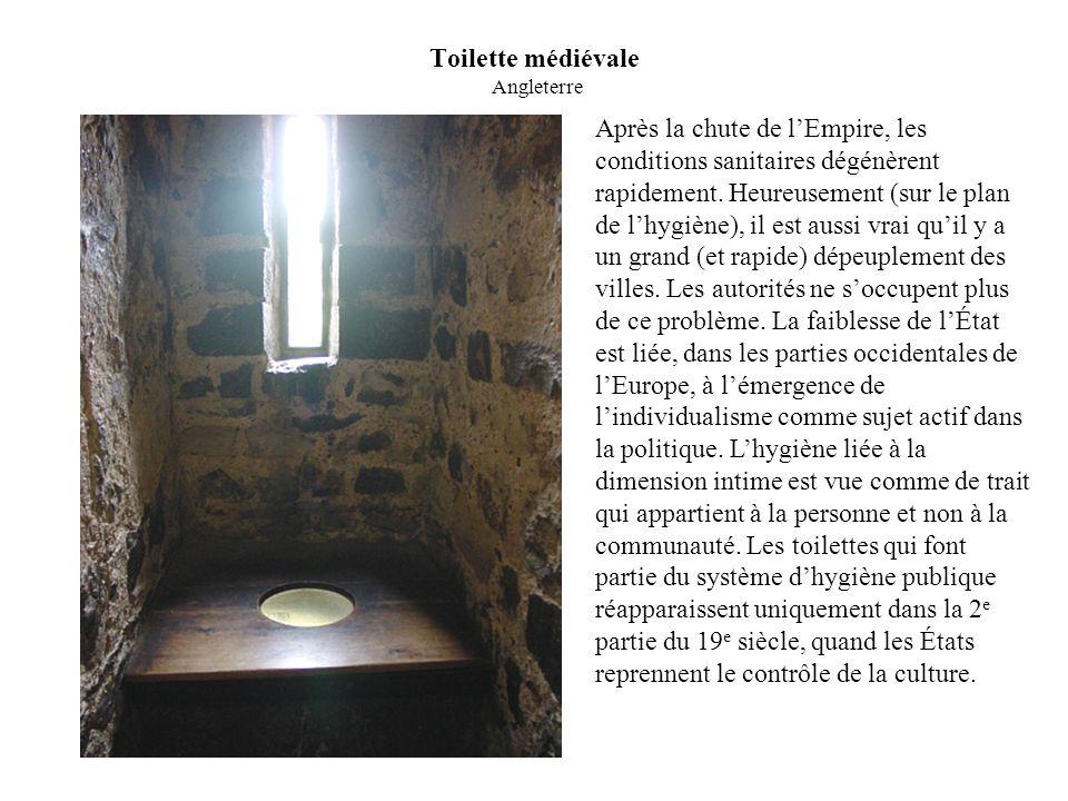 Toilette médiévale Angleterre Après la chute de l'Empire, les conditions sanitaires dégénèrent rapidement.