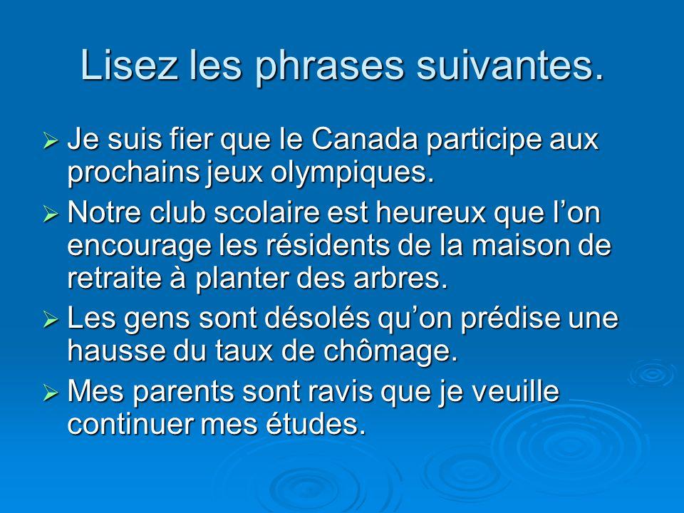 Lisez les phrases suivantes.  Je suis fier que le Canada participe aux prochains jeux olympiques.  Notre club scolaire est heureux que l'on encourag